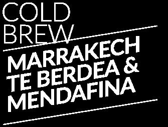 Cold Brew Marrakech te verdea & Mendafina